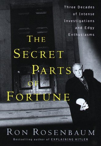 The Secret Parts of Fortune: Three Decades of Intense Investigations and Edgy Enthusiasms (0375503382) by Ron Rosenbaum