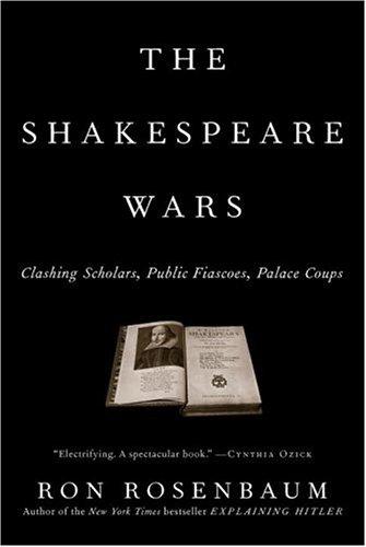 The Shakespeare Wars: Clashing Scholars, Public Fiascoes,: Rosenbaum, Ron