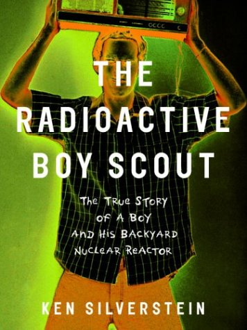 9780375503511: The Radioactive Boy Scout: The True Story of a Boy and His Backyard Nuclear Reactor