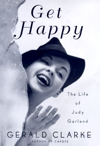 Get Happy: The Life of Judy Garland: Clarke, Gerald