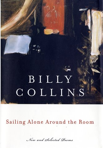Sailing Alone Around the Room: New and Selected Poems: Collins, Billy