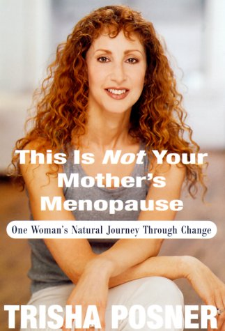 9780375503986: This Is Not Your Mother's Menopause: One Woman's Natural Journey Through Change