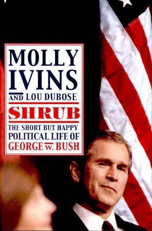 9780375503993: Shrub: The Short but Happy Political Life of George W. Bush