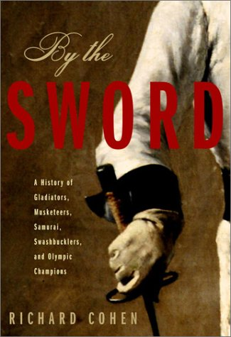 9780375504174: By the Sword: A History of Gladiators, Musketeers, Samurai, Swashbucklers, and Olympic Champions
