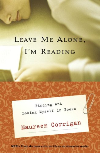 9780375504259: Leave Me Alone, I'm Reading: Finding and Losing Myself in Books