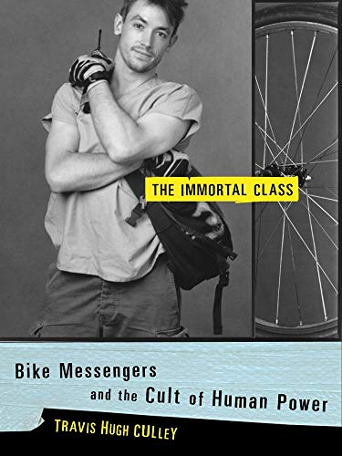 9780375504280: The Immortal Class: Bike Messengers and the Cult of Human Power