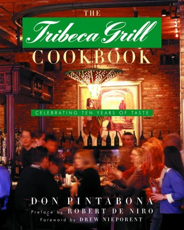 The Tribeca Grill Cookbook: Celebrating Ten Years of Taste