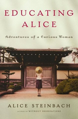 Educating Alice: Adventures of a Curious Woman: Alice Steinbach