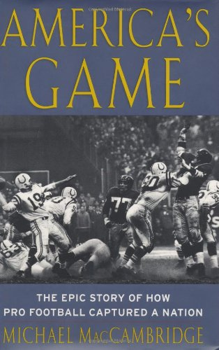 9780375504549: America's Game: The Epic Story of How Pro Football Captured a Nation