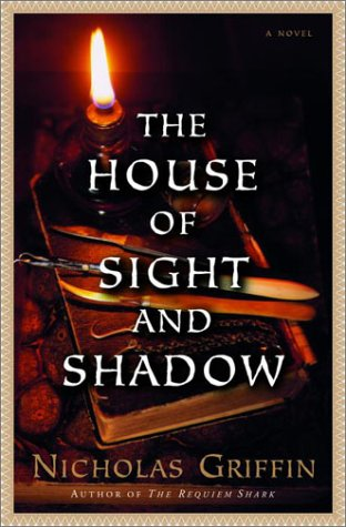 The House of Sight and Shadow: A Novel: Griffin, Nicholas