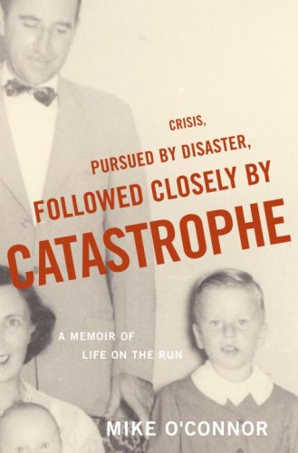 9780375504792: Crisis, Pursued by Disaster, Followed Closely by Catastrophe: A Memoir of Life on the Run