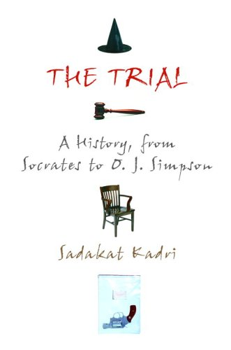 9780375505508: The Trial: A History, from Socrates to O. J. Simpson