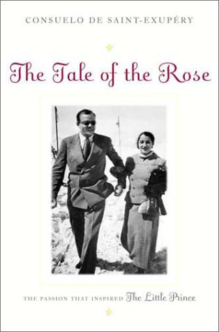 9780375505645: Tale of the Rose the Passion That Inspired the Little Prince: The Passion That Inspired the Little Prince