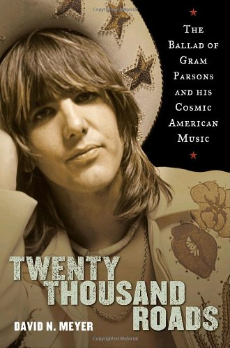 Twenty Thousand Roads. The Ballad of Gram Parsons and His Cosmic American Music.