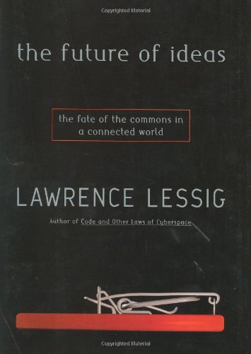 9780375505782: The Future of Ideas: The Fate of the Commons in a Connected World