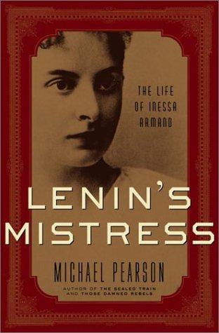 Lenin's Mistress : The Life of Inessa Armand