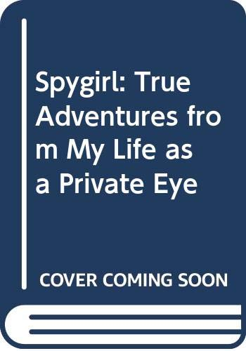 9780375506000: Spygirl - True Adventures from My Life as a Private Eye