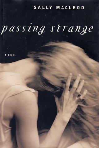 Passing Strange: A Novel: MacLeod, Sally