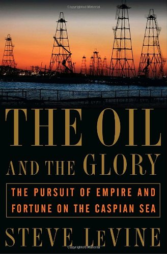 9780375506147: The Oil and the Glory: The Pursuit of Empire and Fortune on the Caspian Sea