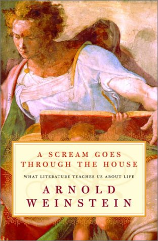 A Scream Goes Through the House: What Literature Teaches Us About Life: Weinstein, Arnold