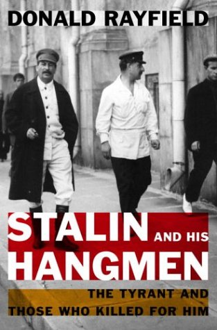 Stalin and His Hangmen: The Tyrant and Those Who Killed for Him: Rayfield, Donald