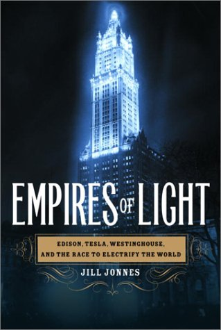9780375507397: Empires of Light: Edison, Tesla, Westinghouse, and the Race to Electrify the World