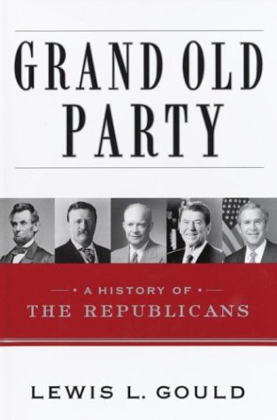 Grand Old Party: A History of the: Lewis Gould