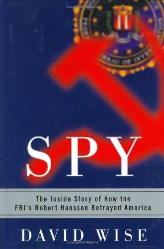 9780375507458: Spy: The Inside Story of How the Fbi's Robert Hanssen Betrayed America