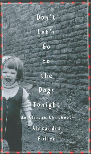 9780375507502: Don't Let's Go to the Dogs Tonight: An African Childhood