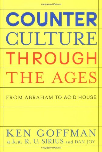Counterculture Through the Ages: From Abraham to: Ken Goffman, Dan