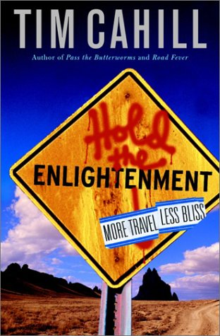 Hold the Enlightenment: More Travel, Less Bliss: Cahill, Tim