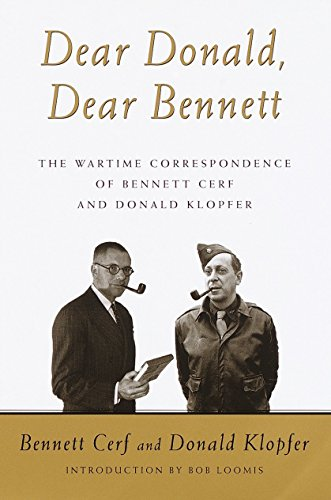 Dear Donald, Dear Bennett: The Wartime Correspondence of Bennett Cerf and Donald Klopfer (9780375507687) by Bennett Cerf; Donald Klopfer