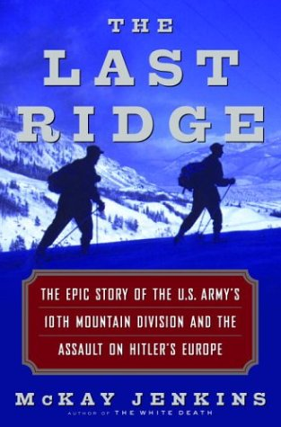 9780375507717: The Last Ridge: The Epic Story of the U.S. Army's 10th Mountain Division and the Assault on Hitler's Europe