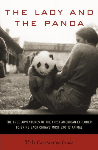 The Lady and the Panda: The True Adventures of the First American Explorer to Bring Back China's ...
