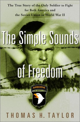 The Simple Sounds of Freedom: The True Story of the Only Soldier to Fight for Both America and the ...