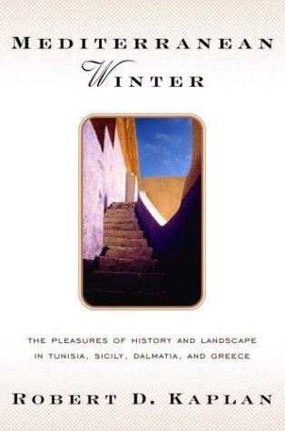 9780375508042: Mediterranean Winter: The Pleasures of History and Landscape in Tunisia, Sicily, Dalmatia, and the Peloponnese