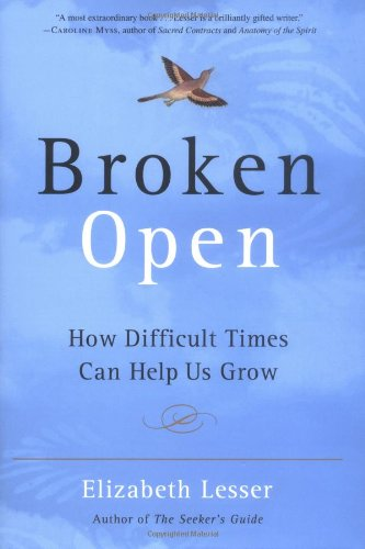 Broken Open: How Difficult Times Can Help Us Grow: Lesser, Elizabeth