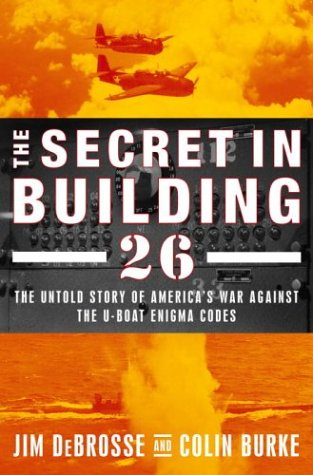 9780375508073: The Secret in Building 26: The Untold Story of America's Ultra War Against the U-Boat Enigma Codes