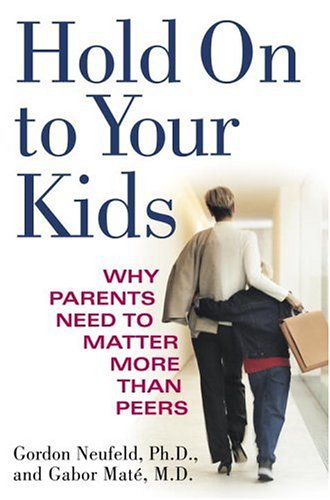 9780375508219: Hold On To Your Kids: Why Parents Need to Matter More Than Peers