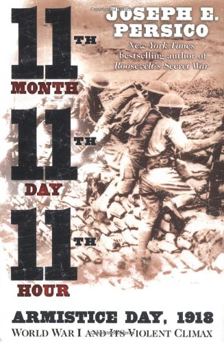 9780375508257: Eleventh Month, Eleventh Day, Eleventh Hour: Armistice Day, 1918 World War I and Its Violent Climax