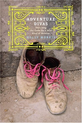 9780375508271: Adventure Divas: Searching the Globe for a New Kind of Heroine