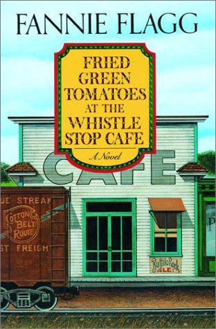 Fried Green Tomatoes at the Whistle Stop: Flagg, Fannie