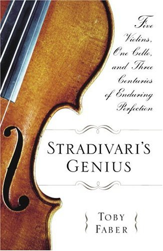 9780375508486: Stradivari's Genius: Five Violins, One Cello, And Three Centuries Of Enduring Perfection