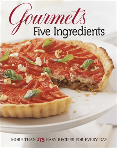 9780375508660: Gourmet's Five Ingredients: More Than 175 Easy Recipes for Every Day