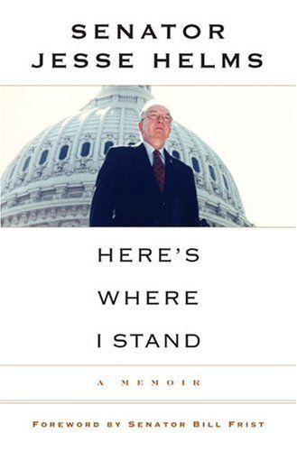 Here's Where I Stand: A Memoir: Jesse Helms