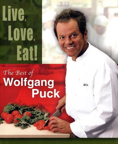 Live, Love, Eat!: The Best of Wolfgang Puck: Puck, Wolfgang
