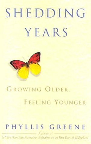 Shedding Years: Growing Older, Feeling Younger: Greene, Phyllis