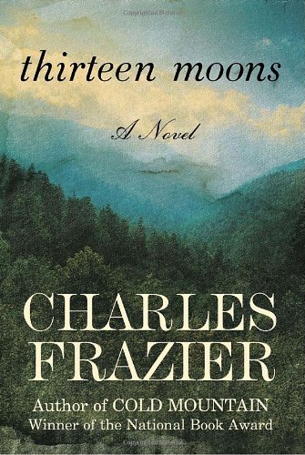 Thirteen Moons ***SIGNED & DATED***: Charles Frazier
