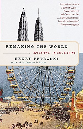 Remaking the World Adventures in Engineering: Petroski, Henry