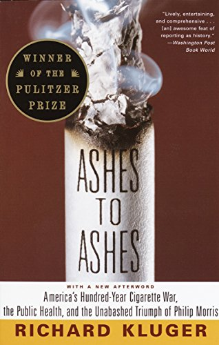 9780375700361: Ashes to Ashes: America's Hundred-Year Cigarette War, the Public Health, and the Unabashed Triumph of Philip Morris